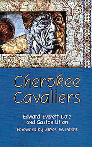 Cherokee Cavaliers: Forty Years of Cherokee History as told in the Correspondence of the Ridge-Watie-Boudinot Family (Th