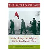 The Sacred Village: Social Change and Religious LIfe in Rural North China