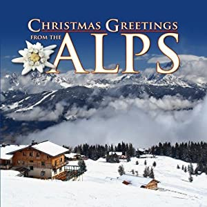 Christmas Greetings from the Alps - Austrian & German Christmas Music by Peter Cornelius, Josef Doller, Franz Xaver Gruber, Martin Luther and Michael Praetorius