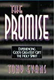 The Promise: Experiencing God's Greatest Gift : The Holy Spirit (0802439217) by Evans, Anthony T.