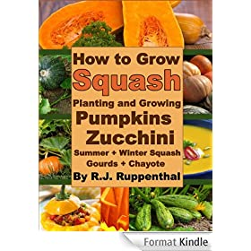 How to Grow Squash: Planting and Growing Pumpkins, Zucchini, Summer and Winter Squash, Gourds, and Chayote (English Edition)