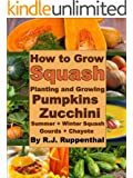 How to Grow Squash: Planting and Growing Pumpkins, Zucchini, Summer and Winter Squash, Gourds, and Chayote