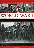 The Complete Illustrated History of World War One: A concise reference guide to the great war that shaped the 20th century, from the State of Europe ... to the breaking of the Hindenburg Line