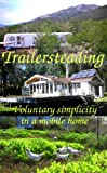 Trailersteading: Voluntary Simplicity In A Mobile Home (Modern Simplicity)