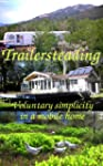Trailersteading: Voluntary Simplicity...