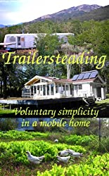 Trailersteading: Voluntary Simplicity In A Mobile Home (Modern Simplicity Book 2) (English Edition)