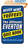Never Mind The Toffees: The Ultimate...