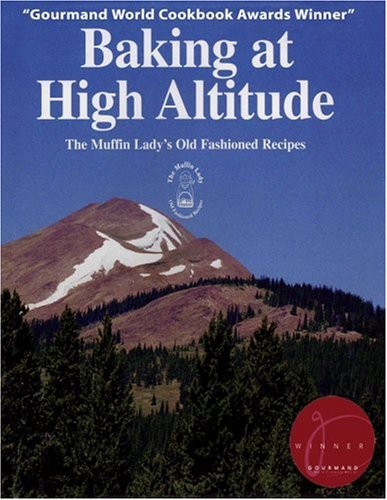 Baking at High Altitude/the Muffin Lady's Old Fashioned Recipes: The Muffin Lady's Old Fashioned Recipes