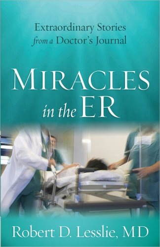 Miracles in the ER: Extraordinary Stories from a Doctor's Journal PDF