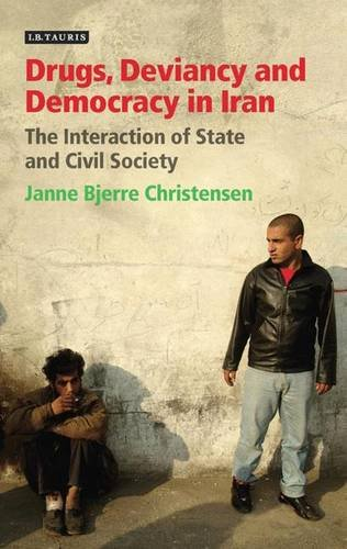 Drugs, Deviancy and Democracy in Iran: The Interaction of State and Civil Society (International Library of Iranian Stud