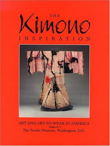 The Kimono Inspiration: Art and Art-To-Wear in America, Rebecca A. T. Stevens