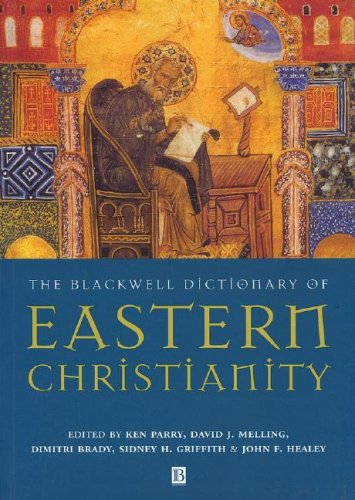 Blackwell Dictionary of Eastern Christianity, KEN PARRY, DAVID J. MELLING, DIMITRI BRADY, SIDNEY H. GRIFFITH, JOHN F. HEALEY