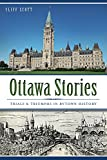 Ottawa Stories: Trials and Triumphs in Bytown History