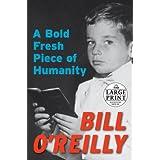 A Bold Fresh Piece of Humanity (Random House Large Print) ~ Bill O'Reilly