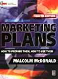Marketing Plans, Fourth Edition: How to prepare them, how to use them