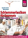 Reise Know-How Schlemmerlexikon für Gourmets - Wörterbuch Französisch - Deutsch: Kauderwelsch Wörterbuch