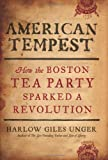 American Tempest: How the Boston Tea Party Sparked a Revolution