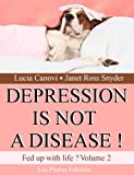 img - for Depression is not a disease ! (Fed up with life ?) book / textbook / text book