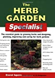The Herb Garden Specialist: The Essential Guide to Growing Herbs and Designing, Planting, Improving and Caring for Herb Gardens (Specialist Series)