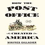 How the Post Office Created America: A History | Winifred Gallagher