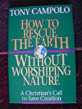 How to Rescue the Earth Without Worshipping Nature/a Christian's Call to Save Creation (0840777728) by Tony Campolo