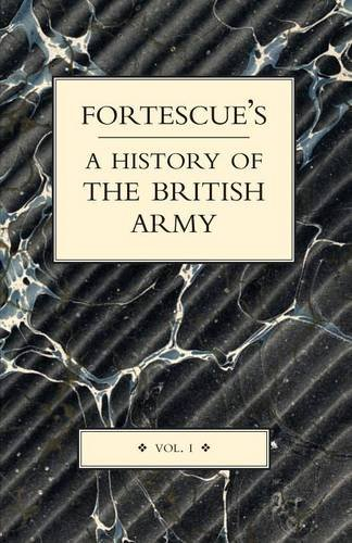 FORTESCUE'S HISTORY OF THE BRITISH ARMY: VOLUME I: v. I