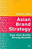 img - for Asian Brand Strategy: How Asia Builds Strong Brands by Roll, Martin (2005) Hardcover book / textbook / text book