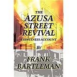 The Azusa Street Revival: An Eyewitness Account ~ Frank Bartleman