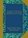Grammar of the Greek Language: For the Use of High Schools and Colleges