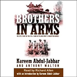 Brothers in Arms: The Epic Story of the 761st Tank Battalion, WWII's Forgotten Heroes | [Kareem Abdul-Jabbar, Anthony Walton]
