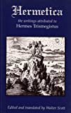 Hermetica: The Ancient Greek and Latin Writings Which Contain Religious or Philosophic Teachings Ascribed to Hermes Trismegistus (1873616023) by Trismegistus, Hermes