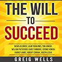 The Will to Succeed: 10 Motivational Principles for Success in Business Audiobook by Greig Wells, Nicholas Orosz, Alan Yasalonis, Tom Janicik, William Patterson, Garey Simmons, Jerome Homish, Harvey James, Robert Curran Narrated by Sean Patrick Hopkins