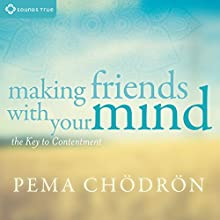 Making Friends with Your Mind: The Key to Contentment Discours Auteur(s) : Pema Chödrön Narrateur(s) : Pema Chödrön