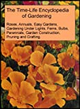 img - for The Time-Life Encyclopedia of Gardening 10 Book Collection: Roses, Annuals, Easy Gardens, Gardening Under Lights, Ferns, Bulbs, Perennials, Garden Construction, Pruning and Grafting, Vegetables and Fruits [10 Hardcovers] book / textbook / text book