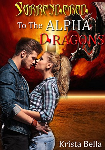 Krista Bella - Surrendered To The Alpha Dragons (BBW Dragon Shifter Menage Paranormal Romance)
