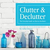 Clutter and Declutter: The Everyday Guide on How to Declutter: Your Home, Life, Finances, and Marriage Revealed (Unabridged)