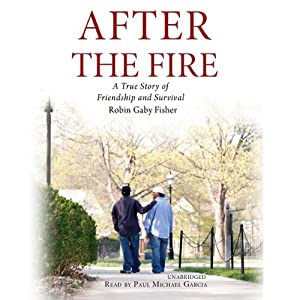 After the Fire: A True Story of Friendship and Survival | [Robin Gaby Fisher]