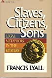 img - for Slaves, Citizens, Sons: Legal Metaphors in the Epistles book / textbook / text book