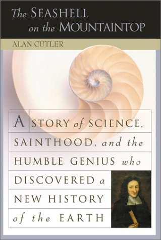 The Seashell on the Mountaintop: STory sci Sainthood Humble Genius who Discovered New hist Earth, Alan  Cutler