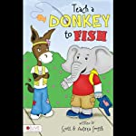 Teach a Donkey to Fish | Scott Smith,Andrea Smith