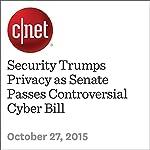 Security Trumps Privacy as Senate Passes Controversial Cyber Bill | Laura Hautala