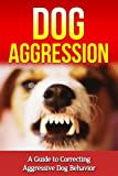 img - for Dog Aggression: An Efficient Guide to Correcting Aggressive Dog Behavior (Dog Aggressive Training, Dog Behavior, Dog Anxiety) book / textbook / text book