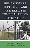 img - for Human Rights, Suffering, and Aesthetics in Political Prison Literature book / textbook / text book