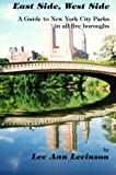 img - for East Side, West Side: A Guide to New York City Parks in All Five Boroughs with Map book / textbook / text book