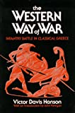 The Western Way of War: Infantry Battle in Classical Greece (0195065883) by Hanson, Victor Davis