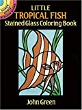 Little Tropical Fish Stained Glass Coloring Book (Dover Stained Glass Coloring Book) (0486263142) by Green, John