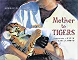 Mother to Tigers (Junior Library Guild Selection)