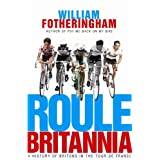 Roule Britannia: A History of Britons in the Tour de Franceby William Fotheringham