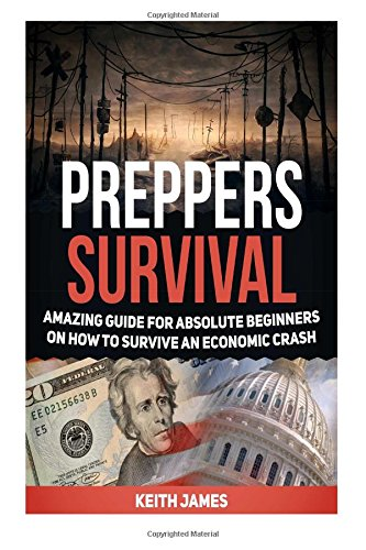 Preppers Survival: Amazing Guide for Absolute Beginners on How to Survive an Economic Crash (Preppers Survival, preppers survival books, preppers survival guide)
