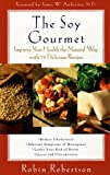 The Soy Gourmet: Improve Your Health the Natural Way with 75 Delicious Recipes (0452279224) by Robertson, Robin